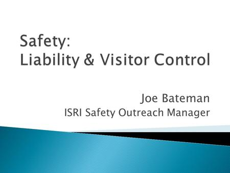 Joe Bateman ISRI Safety Outreach Manager.  Firestone ◦ Production ◦ Lies ◦ I didn't get it  Mervis Industries ◦ Safety/Environmental—10 Yards, 3 States.