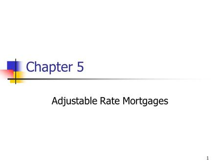 1 Chapter 5 Adjustable Rate Mortgages. 2 Overview Adjustable Rate Mortgages and Lender Considerations Interest Rate Risk of Constant Payment Mortgages.
