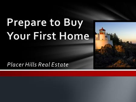 Placer Hills Real Estate.  Fixed rate mortgage The same interest rate for the life of the loan  Adjustable rate mortgage (ARMs) Very low introductory.