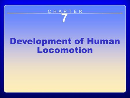 Chapter 7 7 Development of Human Locomotion C H A P T E R.