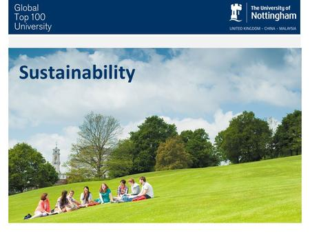 Sustainability. Sustainability in the University Plan 'Leadership in environmental sustainability' a guiding principle Embed into our operations, teaching.