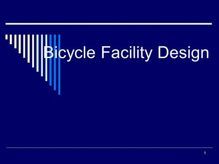 1 Bicycle Facility Design. 2 Design Cyclist  Novice Children Varying levels of ability and judgment Speeds + lack of judgment Image source: FHWA Course.