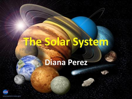 The Solar System Diana Perez. Third Grade Science.