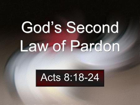 God's Second Law of Pardon Acts 8:18-24. God's Second Law of Pardon We Must Repent of Sins signifies to change one's mind or purpose – Vine (Acts 8:22;
