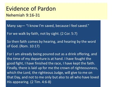 "Evidence of Pardon Nehemiah 9:16-31 Many say— ""I know I'm saved, because I feel saved."" For we walk by faith, not by sight. (2 Cor. 5:7) So then faith."