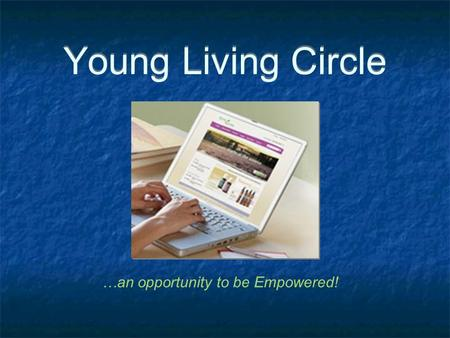 Young Living Circle …an opportunity to be Empowered!