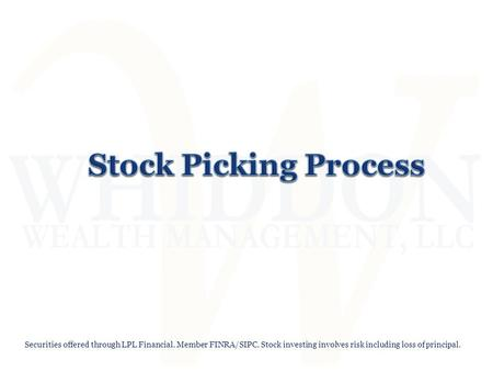 Stock Picking Process Stock Picking Process Securities offered through LPL Financial. Member FINRA/SIPC. Stock investing involves risk including loss of.