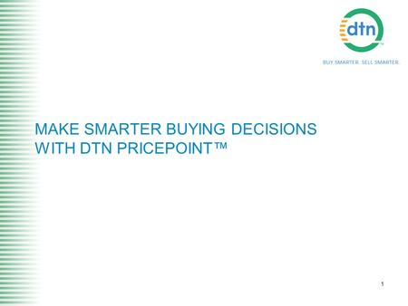 1 MAKE SMARTER BUYING DECISIONS WITH DTN PRICEPOINT™