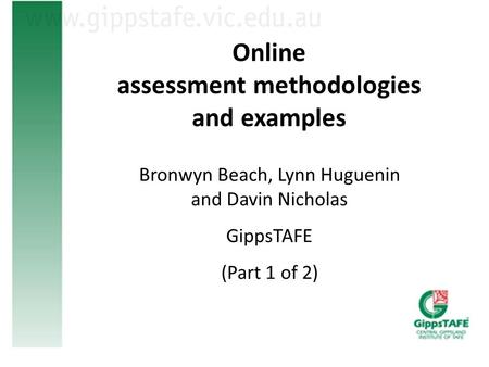 Online assessment methodologies and examples Bronwyn Beach, Lynn Huguenin and Davin Nicholas GippsTAFE (Part 1 of 2)