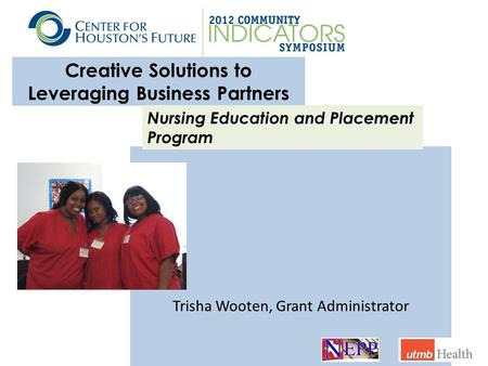 Creative Solutions to Leveraging Business Partners Trisha Wooten, Grant Administrator Nursing Education and Placement Program.