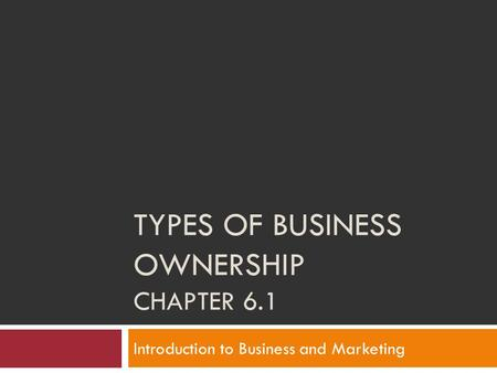 Types of Business Ownership Chapter 6.1