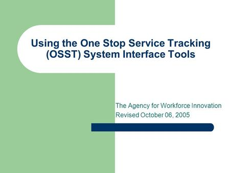 Using the One Stop Service Tracking (OSST) System Interface Tools