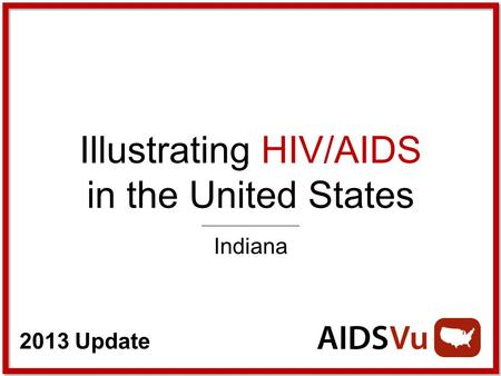 2013 Update Illustrating HIV/AIDS in the United States Indiana.