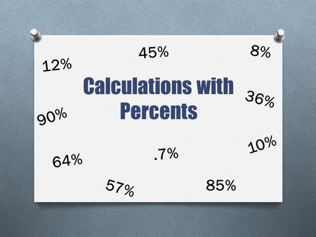 Calculations with Percents 36% 64% 45% 90% 85%.7% 12% 8% 57% 10%