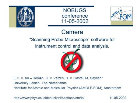 "NOBUGS conference 11-05-2002 Camera ""Scanning Probe Microscope"" software for instrument control and data analysis. E.H. v. Tol – Homan, G. v. Velzen, R."