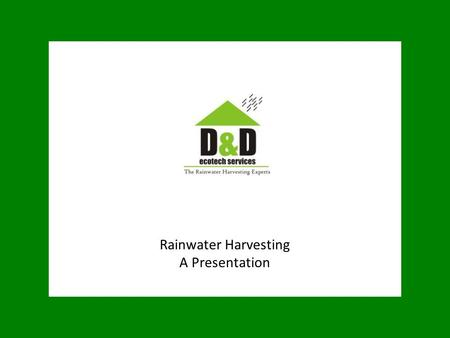 "Rainwater Harvesting A Presentation. ""Water, water everywhere but not a drop to drink"""
