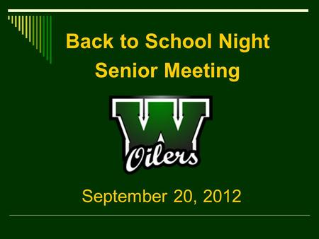 September 20, 2012 Back to School Night Senior Meeting.