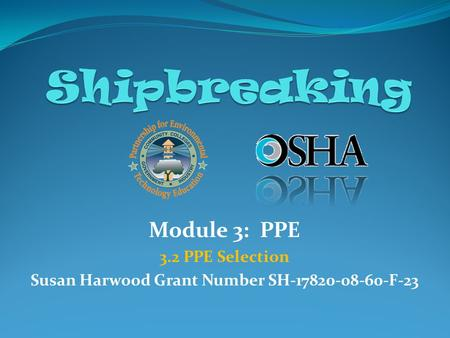 Module 3: PPE 3.2 PPE Selection Susan Harwood Grant Number SH-17820-08-60-F-23.