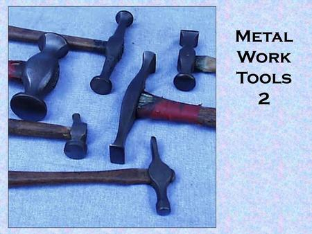 Metal Work Tools 2. Cold Chisel Cold Chisels are normally made from High Carbon Steel. They are made in a wide variety of sizes and normally used to cut.