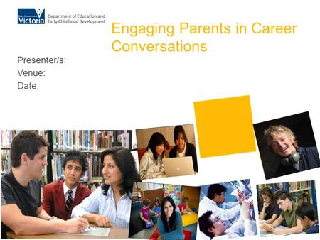Engaging Parents in Career Conversations Presenter/s: Venue: Date: