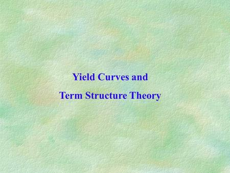 Yield Curves and Term Structure Theory. Yield curve The plot of yield on bonds of the same credit quality and liquidity against maturity is called a yield.