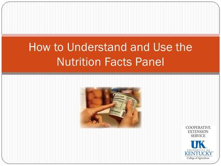How to Understand and Use the Nutrition Facts Panel.