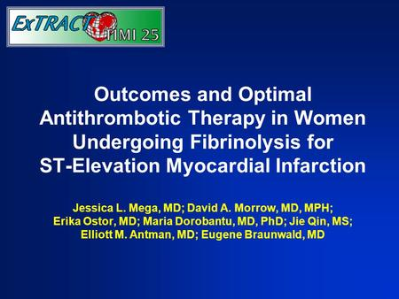 Outcomes and Optimal Antithrombotic Therapy in Women Undergoing Fibrinolysis for ST-Elevation Myocardial Infarction Jessica L. Mega, MD; David A. Morrow,