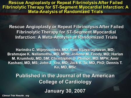 Clinical Trial Results. org Rescue Angioplasty or Repeat Fibrinolysis After Failed Fibrinolytic Therapy for ST-Segment Myocardial Infarction: A Meta-Analysis.