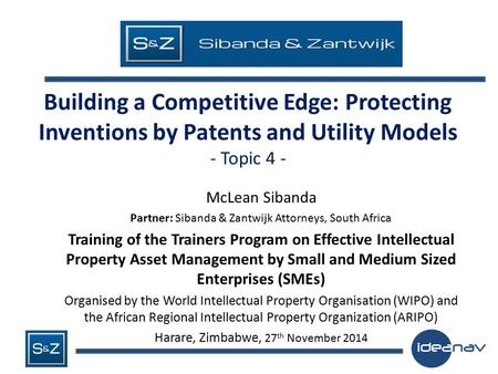 Building a Competitive Edge: Protecting Inventions by Patents and Utility Models - Topic 4 - McLean Sibanda Partner: Sibanda & Zantwijk Attorneys, South.