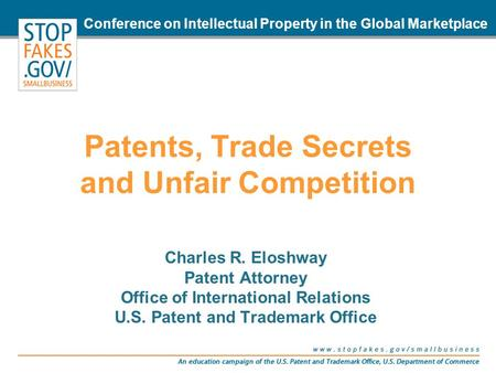 Charles R. Eloshway Patent Attorney Office of International Relations U.S. Patent and Trademark Office Conference on Intellectual Property in the Global.