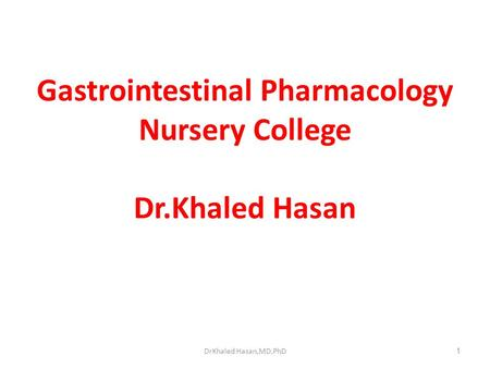 DrKhaled Hasan,MD,PhD1 Gastrointestinal Pharmacology Nursery College Dr.Khaled Hasan.