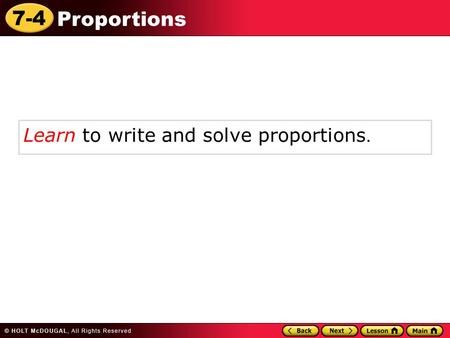 7-4 Proportions Learn to write and solve proportions.