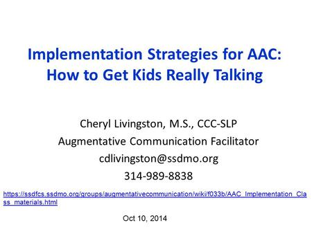 Cheryl Livingston, M.S., CCC-SLP Augmentative Communication Facilitator 314-989-8838 Implementation Strategies for AAC: How to Get.