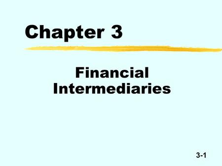 3-1 Chapter 3 Financial Intermediaries. 3-2 Deficit Sectors Financial Intermediaries Claims Surplus Sectors $ Claims $$