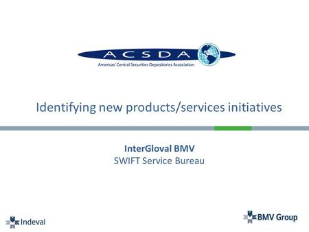 InterGloval BMV SWIFT Service Bureau Identifying new products/services initiatives.