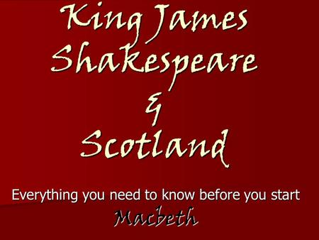 King James Shakespeare & Scotland Everything you need to know before you start Macbeth.