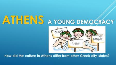 ATHENS A YOUNG DEMOCRACY How did the culture in Athens differ from other Greek city-states?