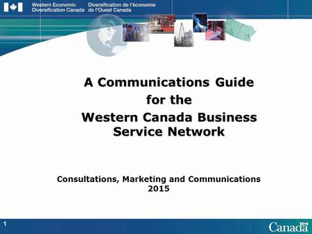 A Communications Guide for the Western Canada Business Service Network 1 Consultations, Marketing and Communications 2015.