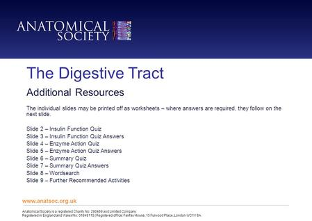 The Digestive Tract Additional Resources The individual slides may be printed off as worksheets – where answers are required, they follow on the next slide.