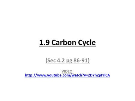 1.9 Carbon Cycle (Sec 4.2 pg 86-91) VIDEO: