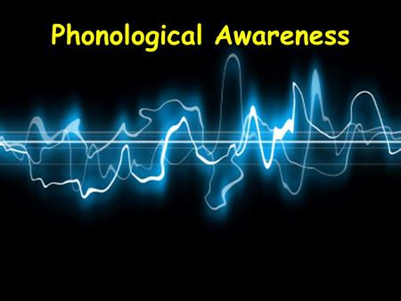Phonological Awareness. Word Awareness Are you familiarwiththis skill? Hears words in spoken sentences.