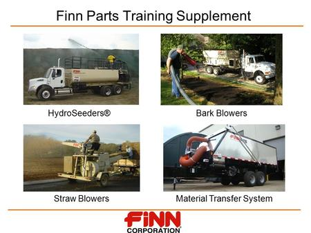 Finn Parts Training Supplement HydroSeeders® Straw Blowers Bark Blowers Material Transfer System.