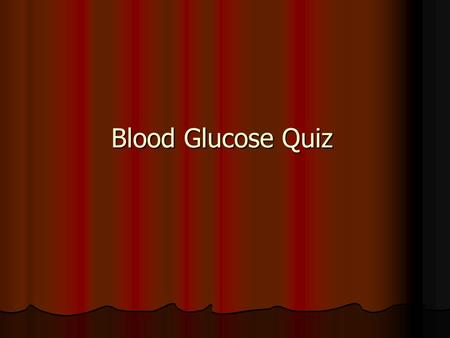 Blood Glucose Quiz. Which organ monitors blood glucose levels? A Kidney A Kidney B Liver B Liver C Pancreas C Pancreas D Brain D Brain.
