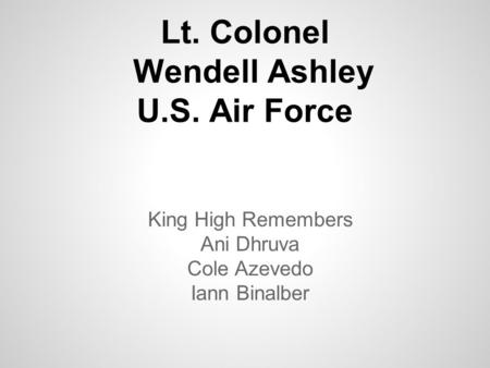 Lt. Colonel Wendell Ashley U.S. Air Force King High Remembers Ani Dhruva Cole Azevedo Iann Binalber.