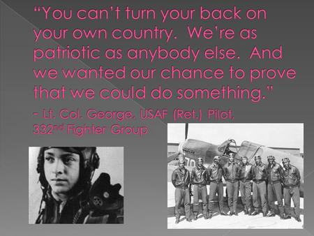 " Feature film produced by George Lucas The Tuskegee Airmen, who flew combat missions in World War II, were known by the nickname ""Red Tails"" for the."