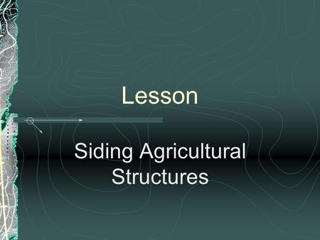 Lesson Siding Agricultural Structures Interest Approach What types of buildings siding have you seen on the farm? What are some of their advantages?