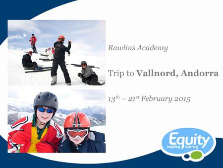 Rawlins Academy Trip to Vallnord, Andorra 13 th – 21 st February 2015.