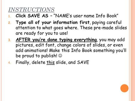 "INSTRUCTIONS 1. Click SAVE AS – ""NAME's user name Info Book"" 2. Type all of your information first, paying careful attention to what goes where. These."