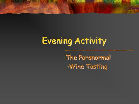 EveningActivity Evening Activity The Paranormal The Paranormal Wine Tasting Wine Tasting.