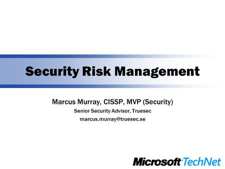 Security Risk Management Marcus Murray, CISSP, MVP (Security) Senior Security Advisor, Truesec
